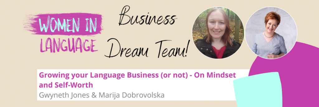 Women in Language - Growing your Language Business (or not) - On Mindset and Self-Worth - Gwyneth Jones and Marija Dobrovolska