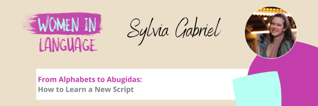 Women in Language - From Alphabets to Abugidas: How to Learn a New Script - Sylvia Gabriel