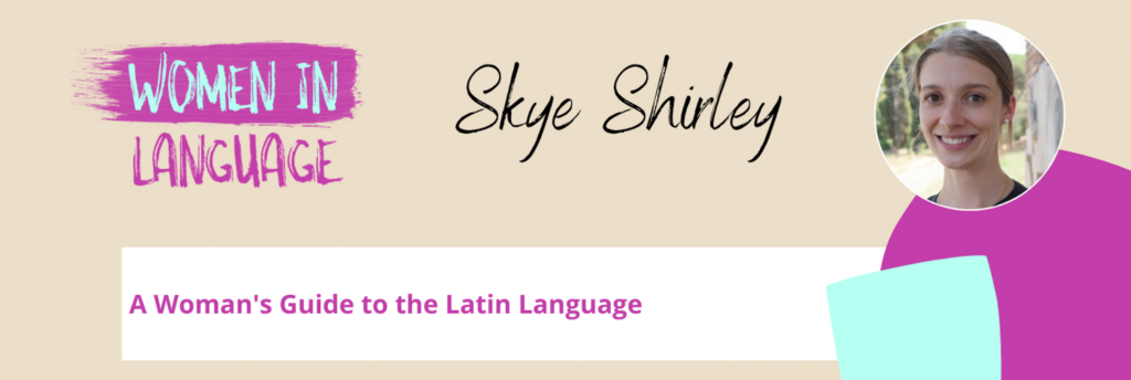 Women in Language - A Woman's Guide to the Latin Language - Skye Shirley
