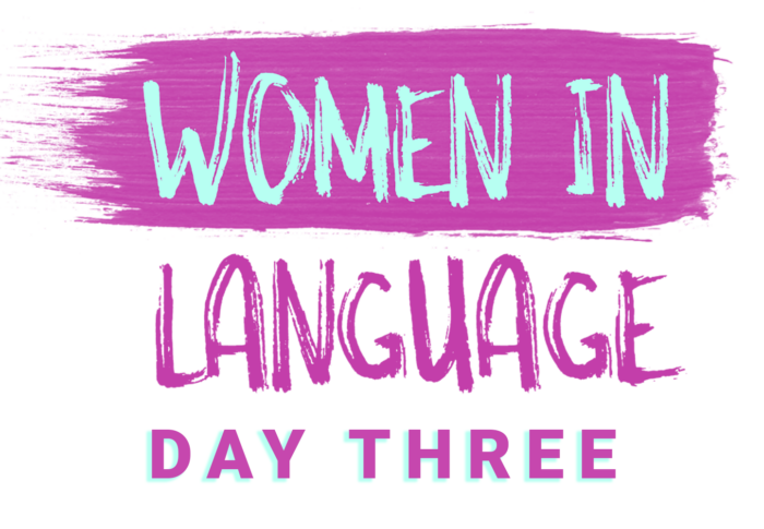 Women in Language: Day Three (Spring 2021)