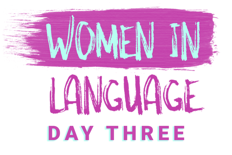 Women in Language: Day Three