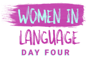Women in Language: Day Four