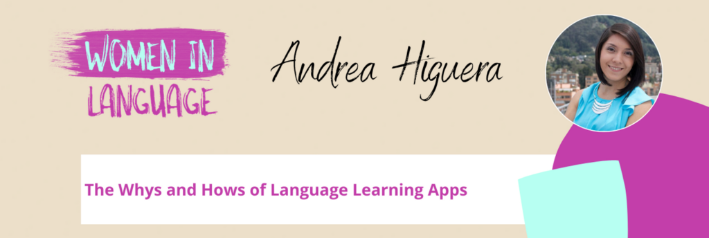 Women in Language - The Whys and Hows of Language Learning Apps - Andrea Higuera